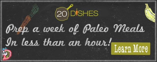 20 dishes: save time and effort preparing your healthy Paleo meals for the week!